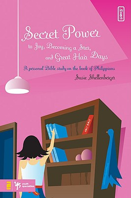 Image for Secret Power to Joy, Becoming a Star, and Great Hair Days: A Study on the Book of Philippians (Secret Power Bible Studies for Girls)