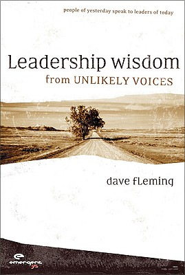 Image for Leadership Wisdom from Unlikely Voices: People of Yesterday Speak to Leaders of Today