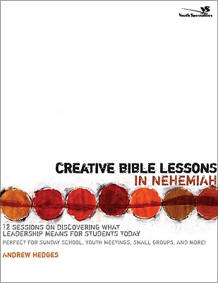 Image for Creative Bible Lessons in Nehemiah: 12 Sessions on Discovering What Leadership Means for Students Today