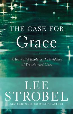 Image for The Case for Grace: A Journalist Explores the Evidence of Transformed Lives (Case for ... Series)