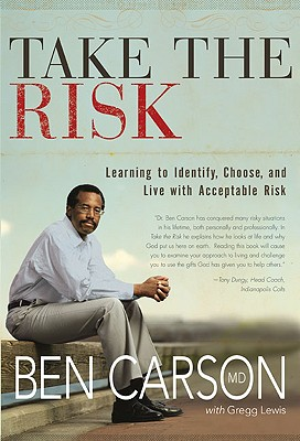 Take the Risk: Learning to Identify, Choose, and Live with Acceptable Risk, Ben Carson  M.D.