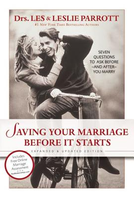Saving Your Marriage Before It Starts: Seven Questions to Ask Before and After You Marry, Les Parrott, Leslie Parrott