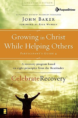 Image for Growing in Christ While Helping Others Participant's Guide 4: A Recovery Program Based on Eight Principles from the Beatitudes (Celebrate Recovery®)