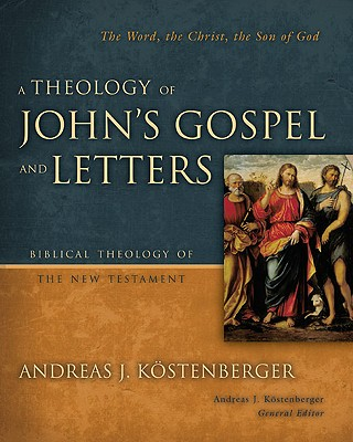 Image for A Theology of John's Gospel and Letters: The Word, the Christ, the Son of God (Biblical Theology of the New Testament Series)