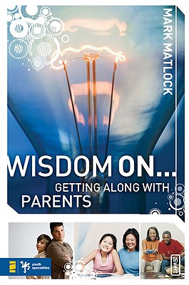 Image for Wisdom On ... Getting Along with Parents (Wisdom Series)