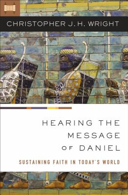 Image for Hearing the Message of Daniel: Sustaining Faith in Today's World