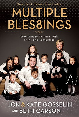 "Multiple Blessings: Surviving to Thriving with Twins and Sextuplets (Stylized as ""Multiple Bles8ings""), Gosselin, Jon; Gosselin, Kate; Carson, Ben"