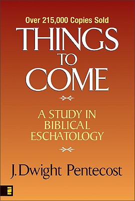 Things to Come, J. DWIGHT PENTECOST