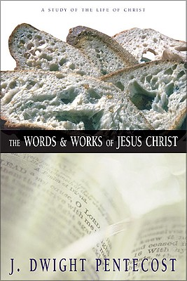 Image for The Words and Works of Jesus Christ: A Study of the Life of Christ