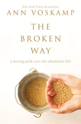 Image for The Broken Way: A Daring Path into the Abundant Life