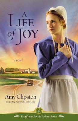 Image for A Life of Joy: A Novel (Kauffman Amish Bakery Series)