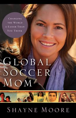 Image for Global Soccer Mom: Changing the World Is Easier Than You Think