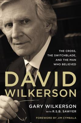 Image for David Wilkerson: The Cross, the Switchblade, and the Man Who Believed