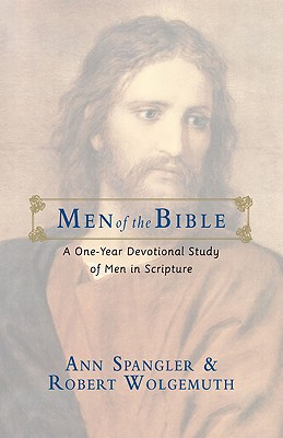 Men of the Bible: A One-Year Devotional Study of Men in Scripture, Ann Spangler, Robert Wolgemuth