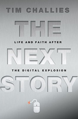 The Next Story: Life and Faith after the Digital Explosion, Tim Challies