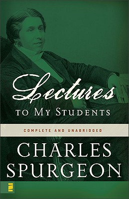Lectures to My Students : Complete and Unabridged, C. H. SPURGEON