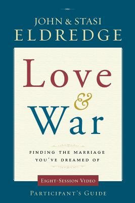 Image for Love and War Participant's Guide: Finding the Marriage You've Dreamed Of (Small Group Video Series)