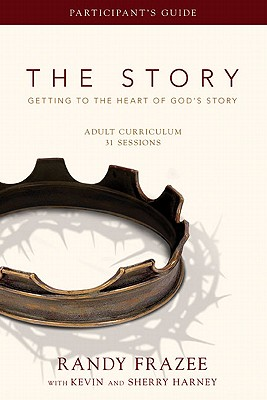 The Story Adult Curriculum Participant's Guide: Getting to the Heart of God's Story, Frazee, Randy; Harney, Kevin & Sherry