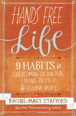 Image for Hands Free Life: Nine Habits for Overcoming Distraction, Living Better, and Loving More