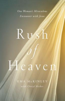 Image for Rush of Heaven: One Woman's Miraculous Encounter with Jesus
