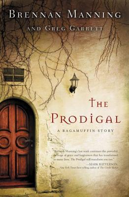 The Prodigal: A Ragamuffin Story, Brennan Manning, Greg Garrett