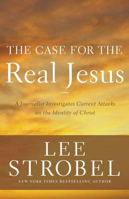 Image for The Case for the Real Jesus: A Journalist Investigates Current Attacks on the Identity of Christ (Case for ... Series)