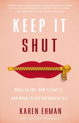 Image for Keep It Shut: What to Say, How to Say It, and When to Say Nothing at All