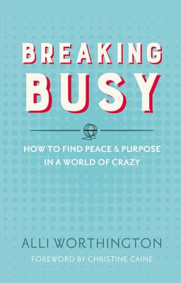 Image for Breaking Busy: How to Find Peace and Purpose in a World of Crazy