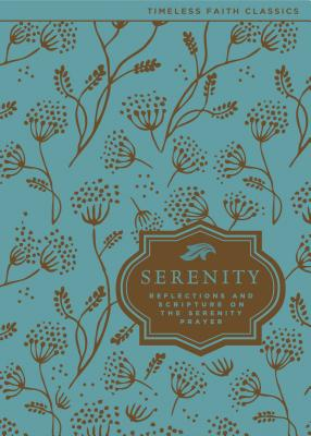 Image for The Serenity Prayer: Reflections and Scripture on the Serenity Prayer