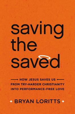 Image for Saving the Saved: How Jesus Saves Us from Try-Harder Christianity into Performance-Free Love