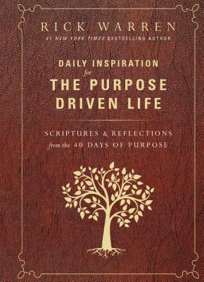 Image for Daily Inspiration for the Purpose Driven Life: Scriptures and Reflections from the 40 Days of Purpo