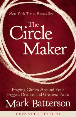 Image for The Circle Maker: Praying Circles Around Your Biggest Dreams and Greatest Fears