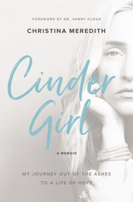 CINDERGIRL: MY JOURNEY OUT OF THE ASHES TO A LIFE OF HOPE, MEREDITH, CHRISTINA