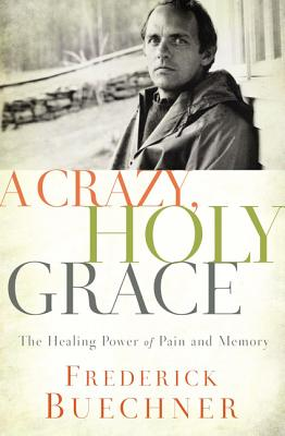 Image for A Crazy, Holy Grace: The Healing Power of Pain and Memory