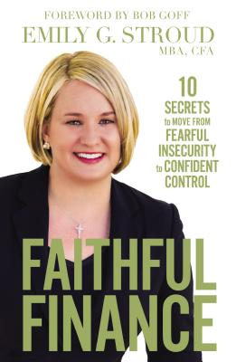 Image for Faithful Finance: 10 Secrets to Move from Fearful Insecurity to Confident Control