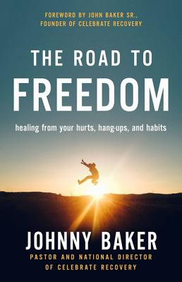Image for The Road to Freedom: Healing from Your Hurts, Hang-ups, and Habits