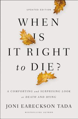 Image for When Is It Right to Die? A Comforting and Surprising Look at Death and Dying