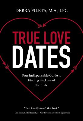 Image for True Love Dates: Your Indispensable Guide to Finding the Love of your Life