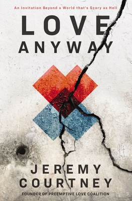 Image for Love Anyway: An Invitation Beyond a World that's Scary as Hell