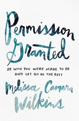 Image for Permission Granted: Be Who You Were Made to Be and Let Go of the Rest
