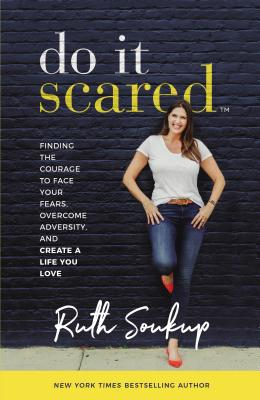 Image for Do It Scared: Finding the Courage to Face Your Fears, Overcome Adversity, and Create a Life You Love