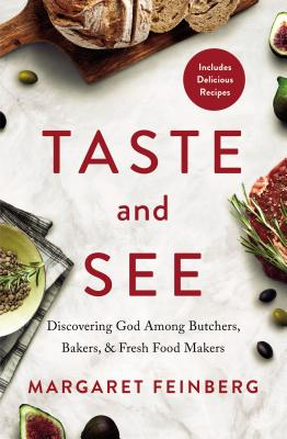 Image for Taste and See: Discovering God among Butchers, Bakers, and Fresh Food Makers