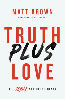 Image for Truth Plus Love: The Jesus Way to Influence