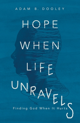 Image for Hope When Life Unravels: Finding God When It Hurts