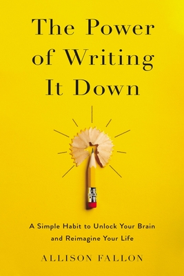 Image for POWER OF WRITING IT DOWN: A SIMPLE HABIT TO UNLOCK YOUR BRAIN AND REIMAGINE YOUR LIFE