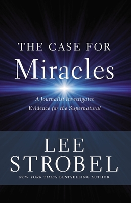Image for Case For Miracles: Journalist Investigates Evidence for the Supernatural