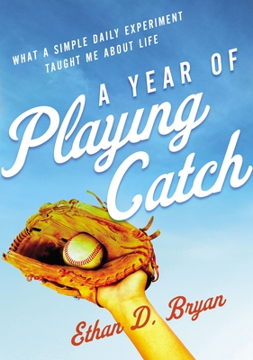 Image for A Year of Playing Catch: What a Simple Daily Experiment Taught Me about Life