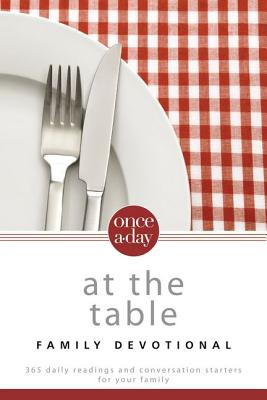 Once-A-Day At the Table Family Devotional: 365 Daily Readings and Conversation Starters for Your Family, Hudson, Christopher D.