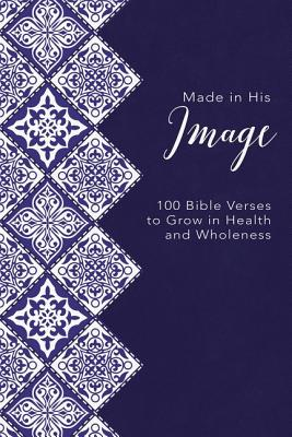 Image for Made in His Image: 100 Bible Verses to Grow in Health and Wholeness