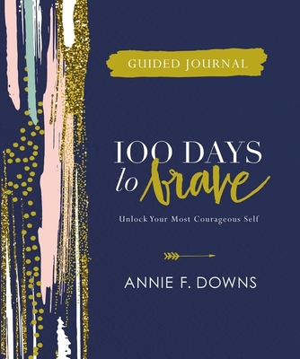 Image for 100 Days to Brave Guided Journal: Unlock Your Most Courageous Self
